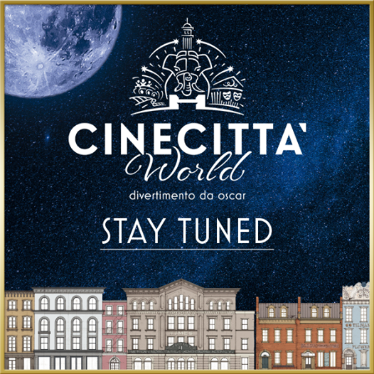 CINECITTÁ WORLD: OSCAR WINNING ENTERTAINMENT FOR ADULTS & KIDS